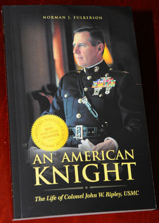 An American Knight: The Life of John W. Ripley, USMC. The first cradle-to-grave biography of the great American hero Colonel John Ripley.  Availabe in Hardcover or soft.